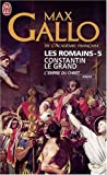 echange, troc Max Gallo - Les Romains, Tome 5 : Constantin le Grand : L'empire du Christ