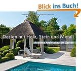 Design mit Holz, Stein und Metall - Moderne Architektur im Garten