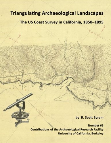 Triangulating Archaeological Landscapes: The Us Coast Survey in California, 1850-1895 PDF
