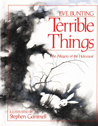 Terrible Things: An Allegory of the Holocaust, by Eve Bunting