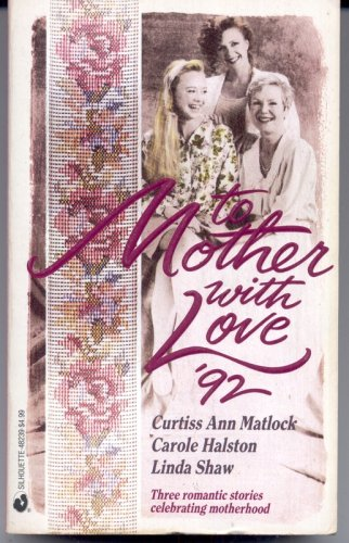 To Mother With Love '92: More Than a Mother/ Neighborly Affair/ Jilly's Secret, Curtiss Ann Matlock, Carole Halston, Linda Shaw