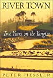 River Town: Two Years On The Yangtze (0060195444) by Peter Hessler