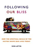 img - for Following Our Bliss: How the Spiritual Ideals of the Sixties Shape Our Lives Today book / textbook / text book