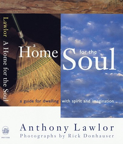 A Home for the Soul: A Guide for Dwelling wtih Spirit and Imagination, Anthony Lawlor