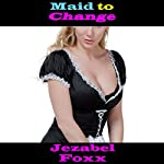 Maid to Change: Steamy Gender Swap | Jezabel Foxx