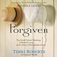 Forgiven: The Amish School Shooting, a Mother's Love, and a Story of Remarkable Grace (       UNABRIDGED) by Terri Roberts, Jeanette Windle Narrated by Pamela Klein