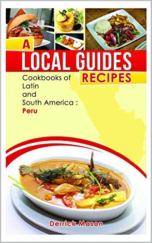 A Local Guides Recipes - Peru: Cookbooks of latin and South America