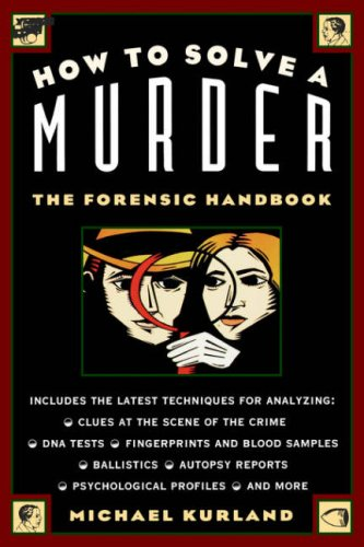 How To Solve a Murder: The Forensic Handbook, Michael Kurland