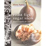 Roast Figs, Sugar Snow: Food to Warm the Soulby Diana Henry