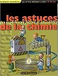 Les Astuces de la chimie: Des exp�rie...