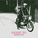 My Shame Is True Alkaline Trio