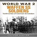 World War 2: Waffen SS Soldiers: Testimonies of German SS Soldiers - 2nd Edition Audiobook by Oliver Mayer Narrated by Doug Greene