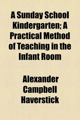 A Sunday School Kindergarten; A Practical Method of Teaching in the Infant Room