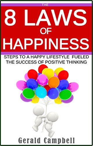 Happiness: The 8 Laws of Happiness: Steps to a Happy Lifestyle Fueled with the Success of Positive Thinking (The 8 Laws of Self Improvement Book 3)