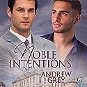 Noble Intentions Hörbuch von Andrew Grey Gesprochen von: Robert Nieman
