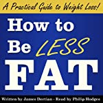 How to Be Less Fat: And Live Better, Longer | James Dertian