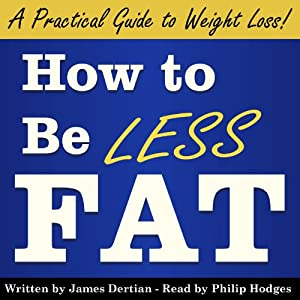 How to Be Less Fat: And Live Better, Longer | [James Dertian]