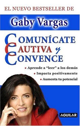 Comunícate, cautiva y convence (Spanish Edition)