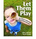 img - for [(Let Them Play: An Early Learning (UN)curriculum))] [Author: Jeff A. Johnson] published on (May, 2012) book / textbook / text book