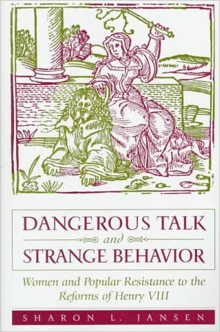Dangerous Talk and Strange Behavior: Women and Popular Resistance to the Reforms of Henry VIII written by Sharon L. Jansen