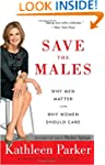 Save the Males: Why Men Matter Why Wo...