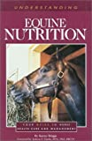 Understanding Equine Nutrition: Your Guide to Horse Health Care and Management (The horse care health care library)