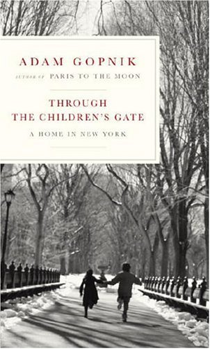 Through the Children's Gate: A Home in New York, Adam Gopnik