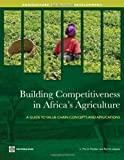 Building Competitiveness in Africa's Agriculture: A Guide to Value Chain Concepts and Applications (Agriculture and Rural Development) (Agriculture and Rural Development Series)