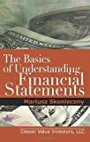 img - for By Mariusz Skonieczny The Basics of Understanding Financial Statements: Learn How to Read Financial Statements by Understa (5.2.2012) book / textbook / text book