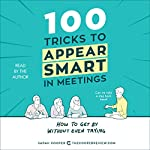 100 Tricks to Appear Smart in Meetings: How to Get by Without Even Trying | Sarah Cooper
