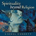 Spirituality Beyond Religion: The Direct Experience of the Sacred  by Lionel Corbett Narrated by Lionel Corbett