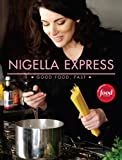 Nigella Express: 130 Recipes for Good Food, Fast (1401322433) by Lawson, Nigella