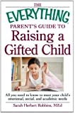 The Everything Parent's Guide to Raising a Gifted Child: All you need to know to meet your child's emotional, social, and academic needs (Everything (Parenting))
