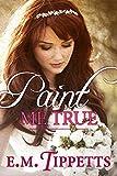 Paint Me True
