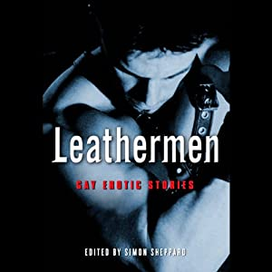 Leathermen: Gay Erotic Stories | [Simon Sheppard]