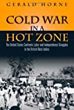 Cold War in a Hot Zone: The United States Confronts Labor and Independence Struggles in the British West Indies (1592136281) by Gerald C Horne