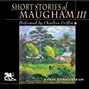 Short Stories of William Somerset Maugham, Volume 3 (       UNABRIDGED) by W. Somerset Maugham Narrated by Charlton Griffin