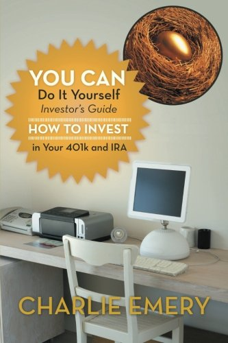 You Can Do It Yourself Investor?s Guide: How to Invest in Your 401k and Ira