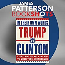 Trump vs. Clinton: In Their Own Words: Everything You Need to Know to Vote Your Conscience Audiobook by James Patterson Narrated by Allan Edwards, Janet Metzger
