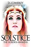 Solstice: The Goddess Awakens (Solstice Trilogy Book 1) by J.S. Comiskey
