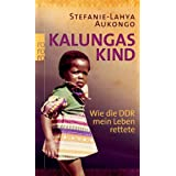 """Kalungas Kind: Wie die DDR mein Leben rettetevon """"Stefanie-Lahya Aukongo"""""""