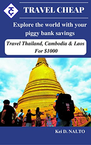 travel-cheap-explore-the-world-with-your-piggy-bank-savings-travel-thailand-cambodia-laos-for-1000-e