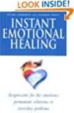 Instant Emotional Healing: Acupressure for the Emotions - Permanent Solutions to Everyday Problems