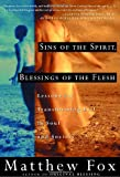 Sins of the Spirit, Blessings of the Flesh: Lessons for Transforming Evil in Soul and Society (0609805800) by Fox, Matthew