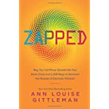 Zapped: Why Your Cell Phone Shouldn't Be Your Alarm Clock and 1,268 Ways to Outsmart the Hazards of Electronic Pollution ~ Ann Louise Gittleman