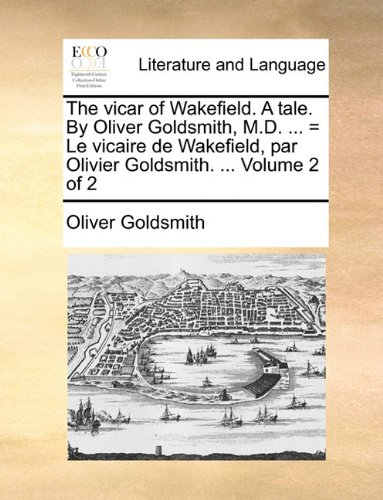 The vicar of Wakefield. A tale. By Oliver Goldsmith, M.D. ... = Le vicaire de Wakefield, par Olivier Goldsmith. ...  Volume 2 of 2