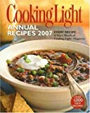 Cooking Light Annual Recipes 2007: EVERY RECIPE...A Year's Worth of Cooking Light Magazine