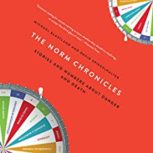 The Norm Chronicles: Stories and Numbers About Danger and Death (       UNABRIDGED) by Michael Blastland, David Spiegelhalter Narrated by Angelo Di Loreto