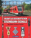 Bildatlas der deutschen Eisenbahn-Signale: Signalbilder, Standorte, Funktionen