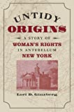 img - for Untidy Origins: A Story of Woman's Rights in Antebellum New York book / textbook / text book